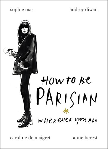 9780091958091: How To Be Parisian: Wherever You Are