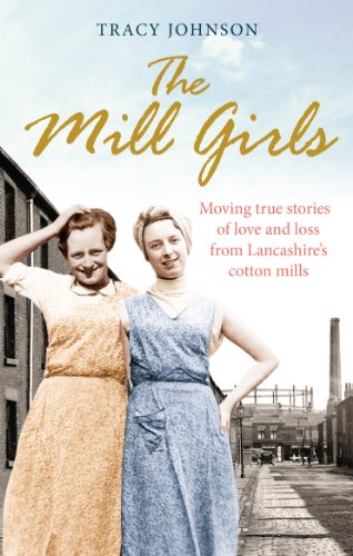 9780091958282: The Mill Girls: Moving True Stories of Love and Loss from Inside Lancashire's Cotton Mills