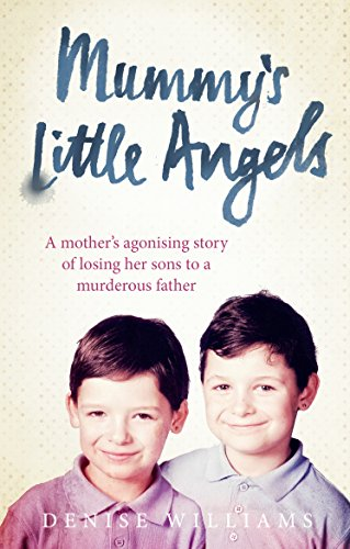 9780091958572: Mummy's Little Angels: A Mother's Agonising Story of Losing her Sons to a Murderous Father