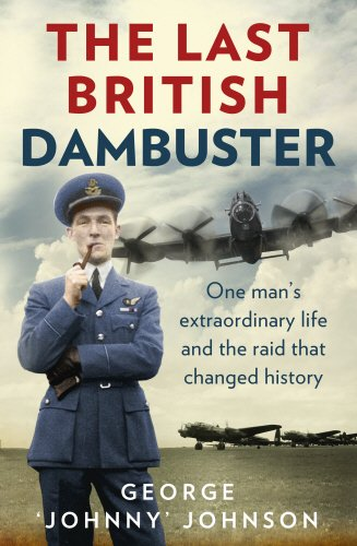 9780091958596: The Last British Dambuster: One Man's Extraordinary Life and the Raid that Changed History