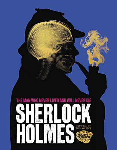 9780091958725: Sherlock Holmes: The Man Who Never Lived And Will Never Die