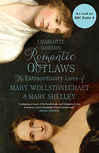 9780091958947: Romantic Outlaws: The Extraordinary Lives of Mary Wollstonecraft and Mary Shelley