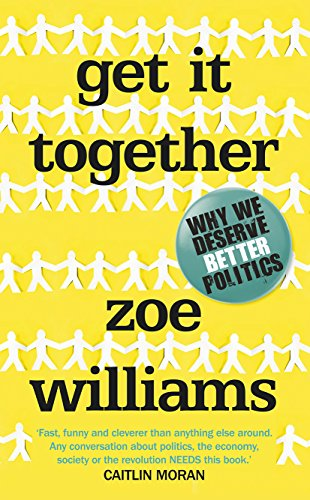 9780091959012: Get It Together: Why We Deserve Better Politics