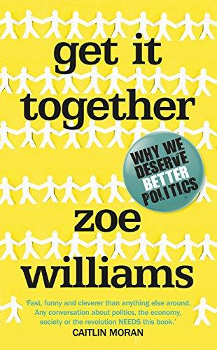 9780091959012: Get it Together: Why We Deserve Better Politics