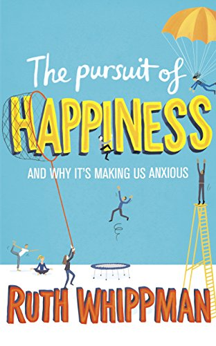 9780091959159: The Pursuit of Happiness and Why It's Making Us Anxious