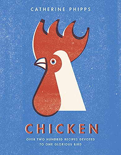 9780091959722: The Chicken: Over Two Hundred Recipes Devoted to One Glorious Bird