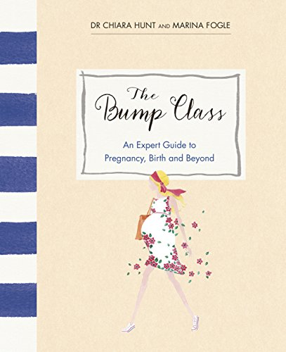 9780091959739: The Bump Class: An Expert Guide to Pregnancy, Birth and Beyond