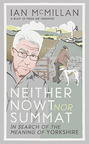 9780091959951: Neither Nowt Nor Summat: In Search of the Meaning of Yorkshire