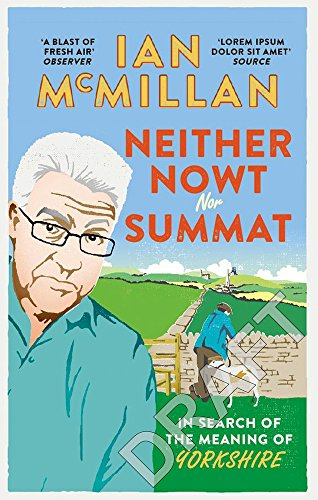 9780091959968: Neither Nowt Nor Summat: In Search of the Meaning of Yorkshire
