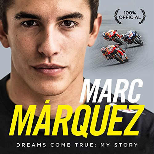 Marc Marquez: Dreams Come True: My Story: Foreword by Freddie