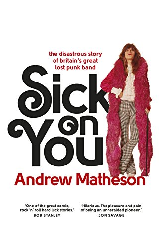9780091960438: Sick On You: The Disastrous Story of Britain?s Great Lost Punk Band