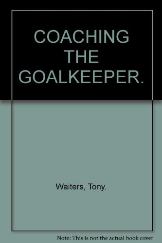 9780092417078: COACHING THE GOALKEEPER.
