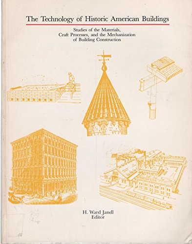 The Technology of Historic American Buildings Studies of the Materials, Craft Processes, and the ...