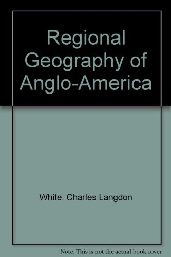 Regional Geography of Anglo-America, Third Edition: White, C. L.