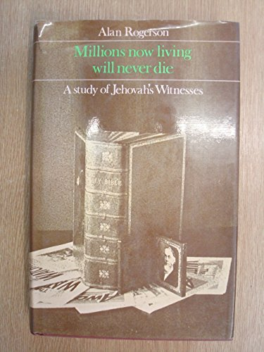 MILLIONS NOW LIVING WILL NEVER DIE, A Study of Jehovah's Witnesses