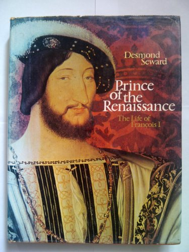 9780094579002: Prince of the Renaissance; the Golden Life of Francois I