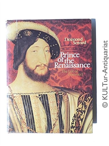 9780094579002: Prince of the Renaissance: The life of Francois I