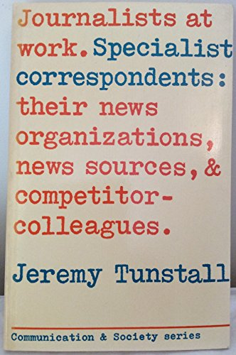 9780094588400: Journalists at Work: Specialist Correspondents, Their News Organizations, News-sources and Competitor-colleagues