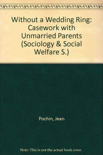 9780094595309: Without a Wedding Ring: Casework with Unmarried Parents (Sociol. & Social Welfare S)