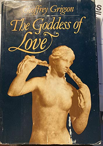 The Goddess of Love. The birth, triumph, death and return of Aphrodite: Geoffrey Grigson