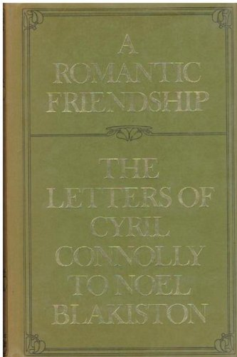 9780094608900: A romantic friendship: The letters of Cyril Connolly to Noel Blakiston