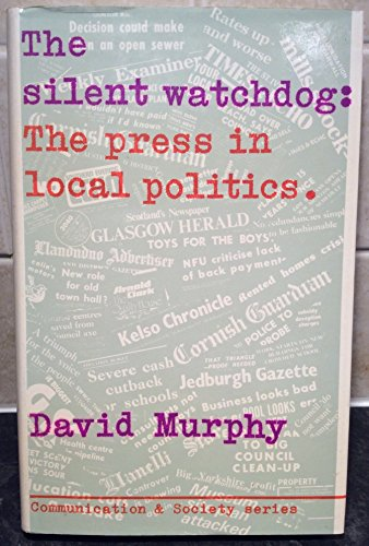 9780094609204: Silent Watchdog: Press in Local Politics (Communication and society)