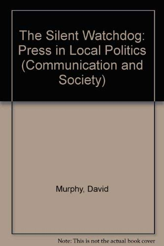 9780094609303: The Silent Watchdog: Press in Local Politics (Communication and Society)