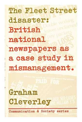9780094609402: Fleet Street Disaster: British National Newspapers as a Case Study in Mismanagement (Communication and society)
