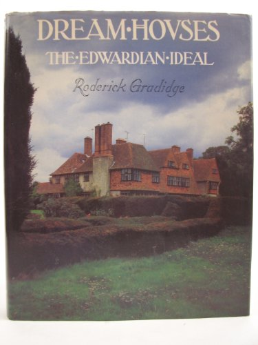 Dream Houses. The Edwardian Ideal.: Roderick Gradidge