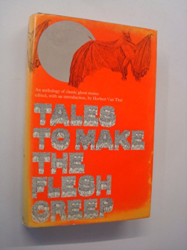 9780094620100: Tales To Make The Flesh Creep: An Anthology Of Classic Stories