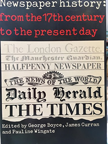 9780094623101: Newspaper History: From the Seventeenth Century to the Present Day