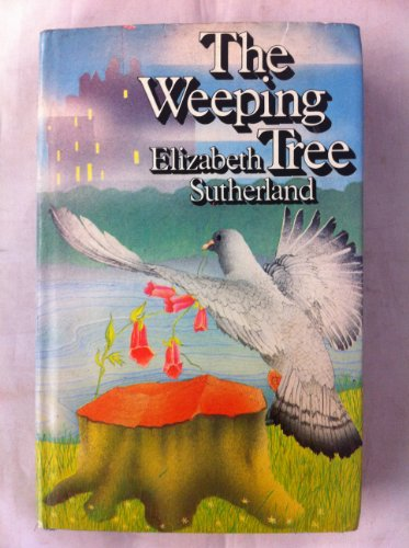 The weeping tree: Sutherland, Elizabeth