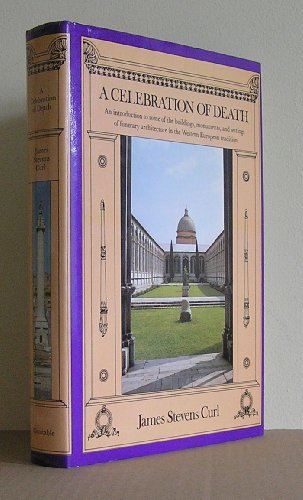 9780094630000: A celebration of death : an introduction to some of the buildings, monuments, and settings of funerary architecture in the Western European tradition / James Stevens Curl