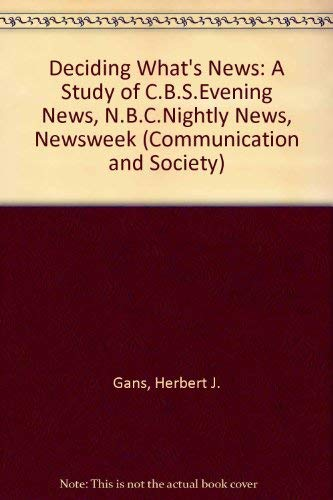9780094633902: Deciding What's News: A Study of C.B.S.Evening News, N.B.C.Nightly News, Newsweek (Communication and Society)