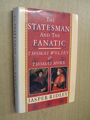 9780094634701: The statesman and the fanatic: Thomas Wolsey and Thomas More