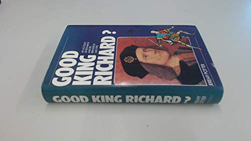 9780094646308: Good King Richard?: Assessment of Richard III and His Reputation, 1483-1983 (Art & Architecture)