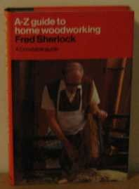 9780094649200: A. to Z. Guide to Home Woodworking (A-Z guides)