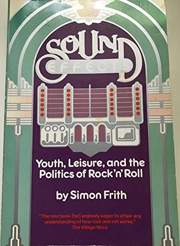 9780094649507: Sound Effects: Youth, Leisure and the Politics of Rock 'n' Roll (Communication and Society)