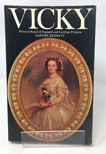 Vicky: Princess Royal of England and German Empress (0094653305) by Daphne Bennett
