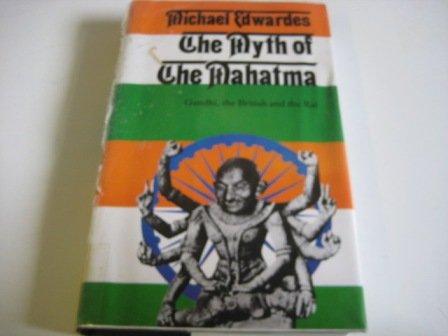 9780094660700: The Myth of the Mahatma: Gandhi, the British and the Raj