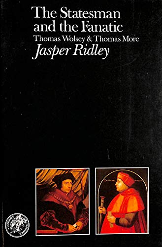 9780094662704: Statesman and the Fanatic: Thomas Wolsey and Thomas More