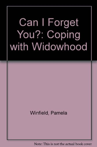 Can I Forget You?: Coping with Widowhood: Winfield, Pamela