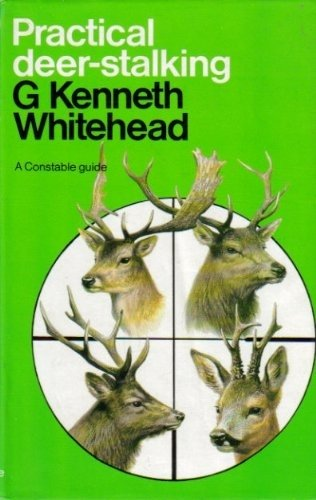 Practical Deer-stalking: Whitehead, G.Kenneth
