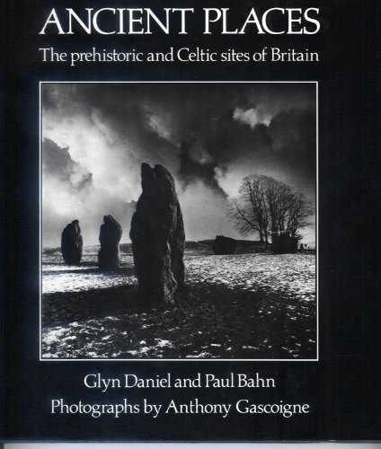 9780094672109: Ancient Places: The Prehistoric and Celtic Sites of Britain