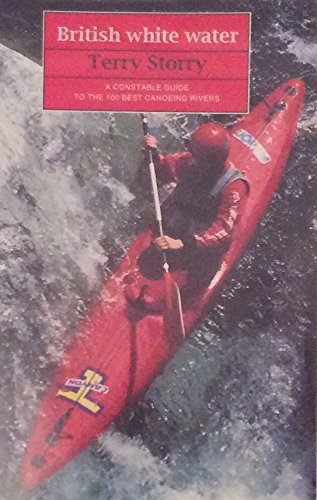 British White Water: Guide to the 100 Best Canoeing Rivers (Guides): Storry, Terry