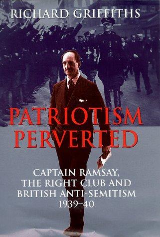 9780094679207: Patriotism Perverted: Captain Ramsay, the Right Club and British Anti-Semitism, 1939-40 (History and Politics)