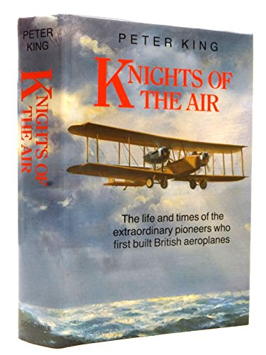9780094681002: Knights of the Air: The Life and Times of the Extraordinary Pioneers Who First Built British Aeroplanes