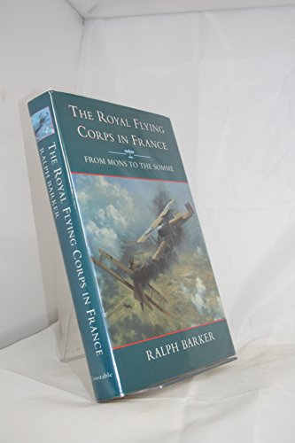 The Royal Flying Corps in France: From Mons to the Somme (History and Politics): Ralph Barker