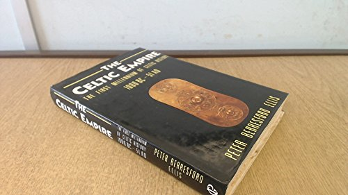 The Celtic Empire The First Millennium of Celtic History 1000 BC-51 AD Hardcover: Peter Berresford ...