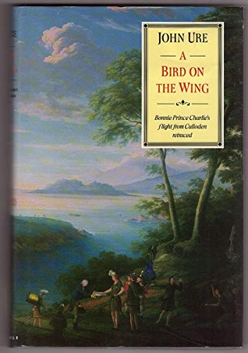 9780094698901: A Bird on the Wing: Bonnie Prince Charlie's Flight from Culloden Retraced (Fiction - General)